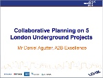 Collaborative Planning on 5 London Underground Projects
